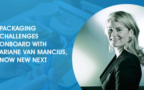 Packaging Challenges Onboard with Ariane Van Mancius, Now New Next